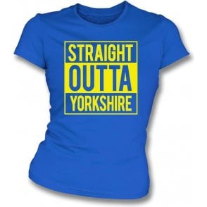 Straight Outta Yorkshire (Leeds United) Womens Slim Fit T-Shirt