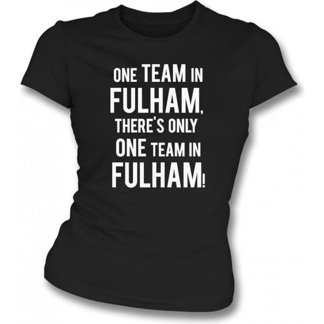 There's Only One Team In Fulham Womens Slim Fit T-Shirt ...
