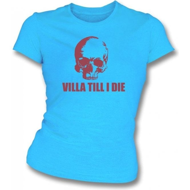 (Aston) Villa Till I Die (Skull) Womens Slim Fit T-Shirt