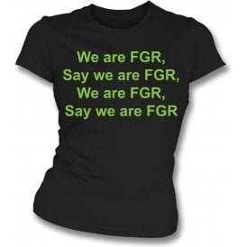 We Are FGR (Forest Green Rovers) Womens Slim Fit T-Shirt
