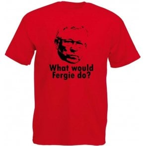 What Would Fergie Do? T-Shirt