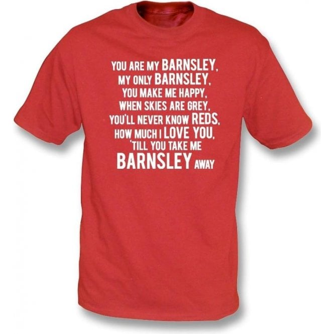 You Are My Barnsley T-Shirt
